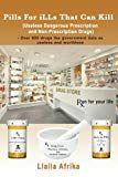 Pills For iLLs That Can Kill: (Useless and Dangerous Prescription and Non-Prescription Drugs)
