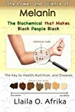 The Power and Science of Melanin: Biochemical that Makes Black People Black