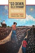 """""""Go Down, Old Hannah"""": The Living History of African American Texans (Jack and Doris Smothers Series in Texas History, Life, and Culture)"""