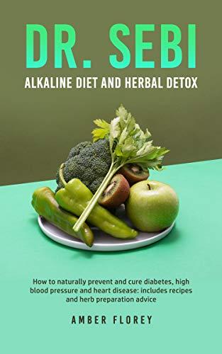 Dr.Sebi: Alkaline Diet and Herbal Detox