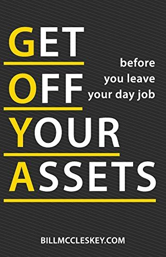 Get Off Your Assets: Before You Leave Your Day Job