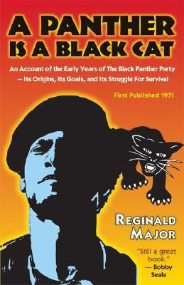 A Panther Is a Black Cat: An Account of the Early Years of The Black Panther Party — Its Origins, Its Goals, and Its Struggle for Survival