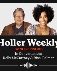 Holler Weekly Bonus Episode with Kelly McCartney and Rissi Palmer