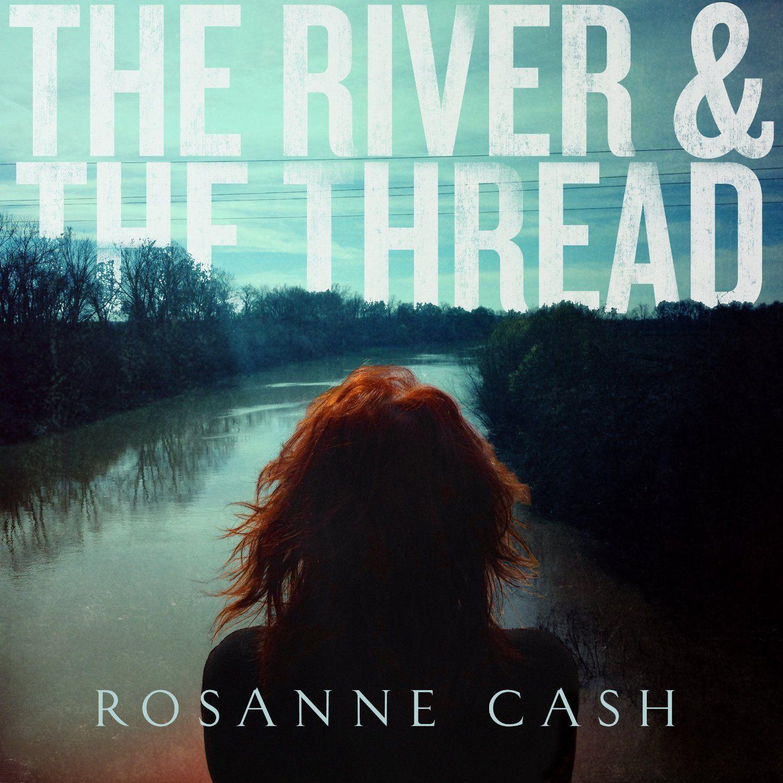 Rosanne Cash - The River & The Thread Album Cover