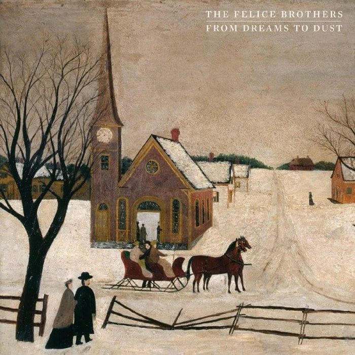 The Felice Brothers - From Dreams To Dust Album Cover