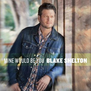 Blake Shelton - Mine Would Be You Single Cover