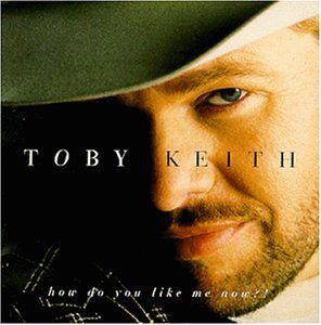 Toby Keith - How Do You Like Me Now - Album Cover