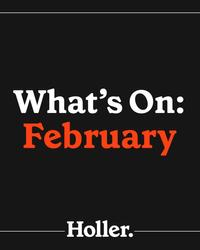 Playlist - What's on Holler: February