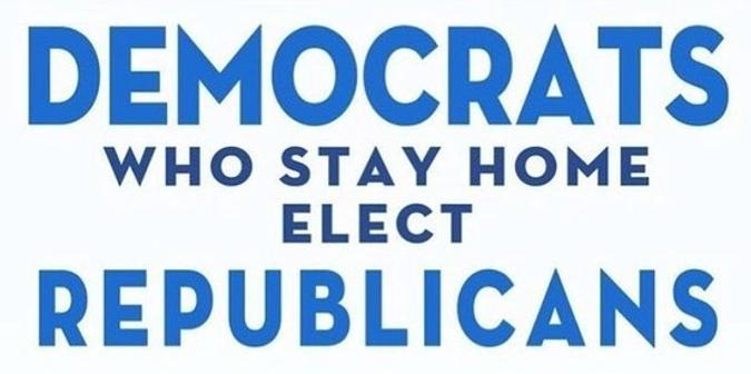 Democrats who stay home elect Republicans