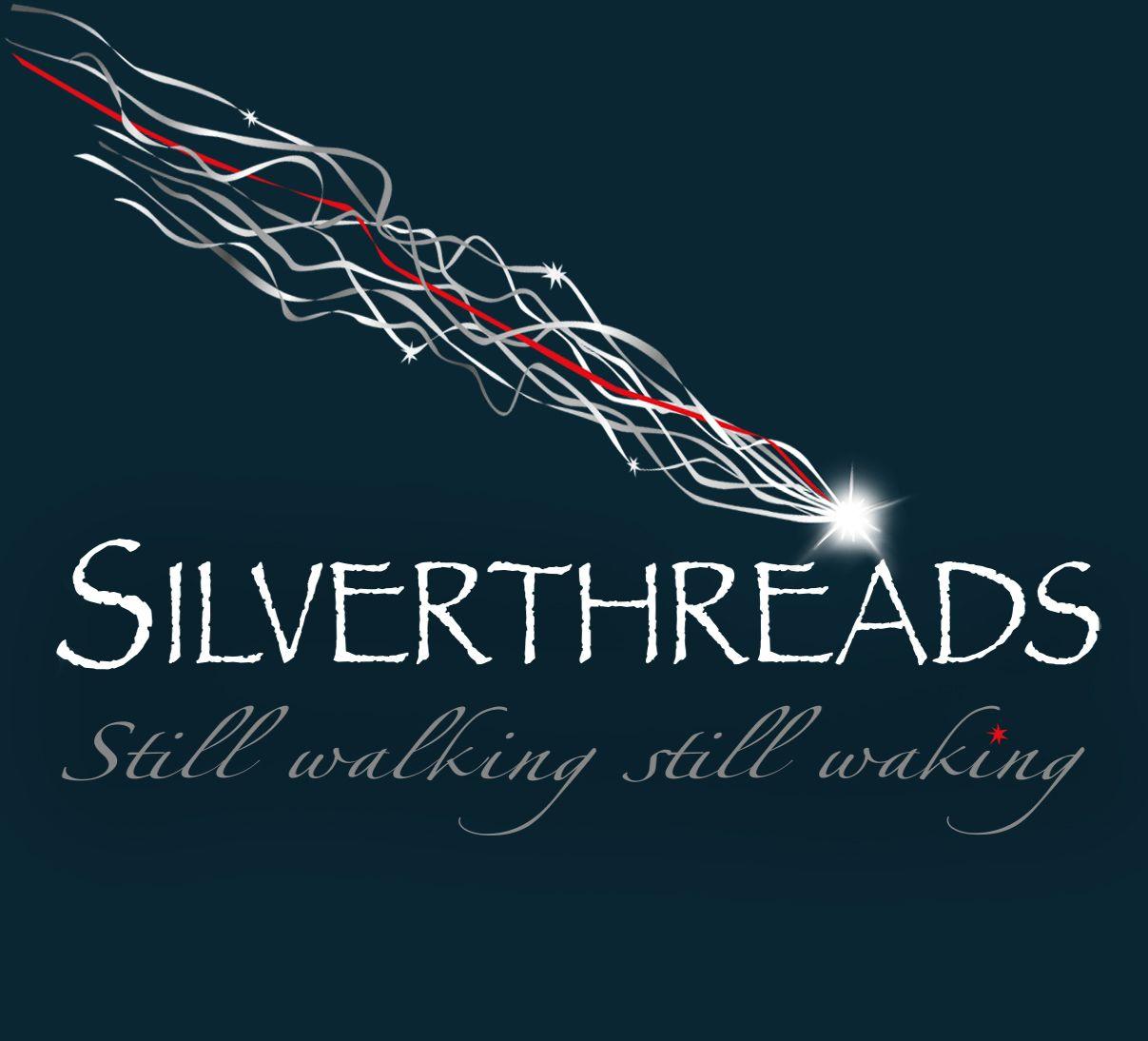 silver threads, still walking, still waking