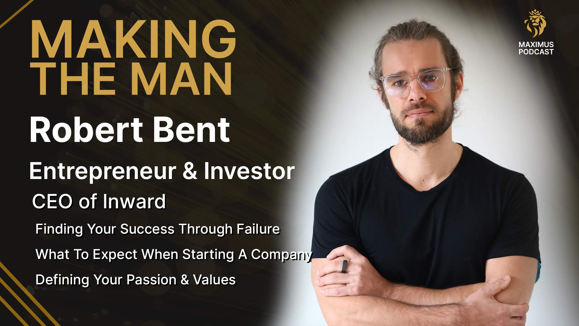Making The Man: Robert Bent