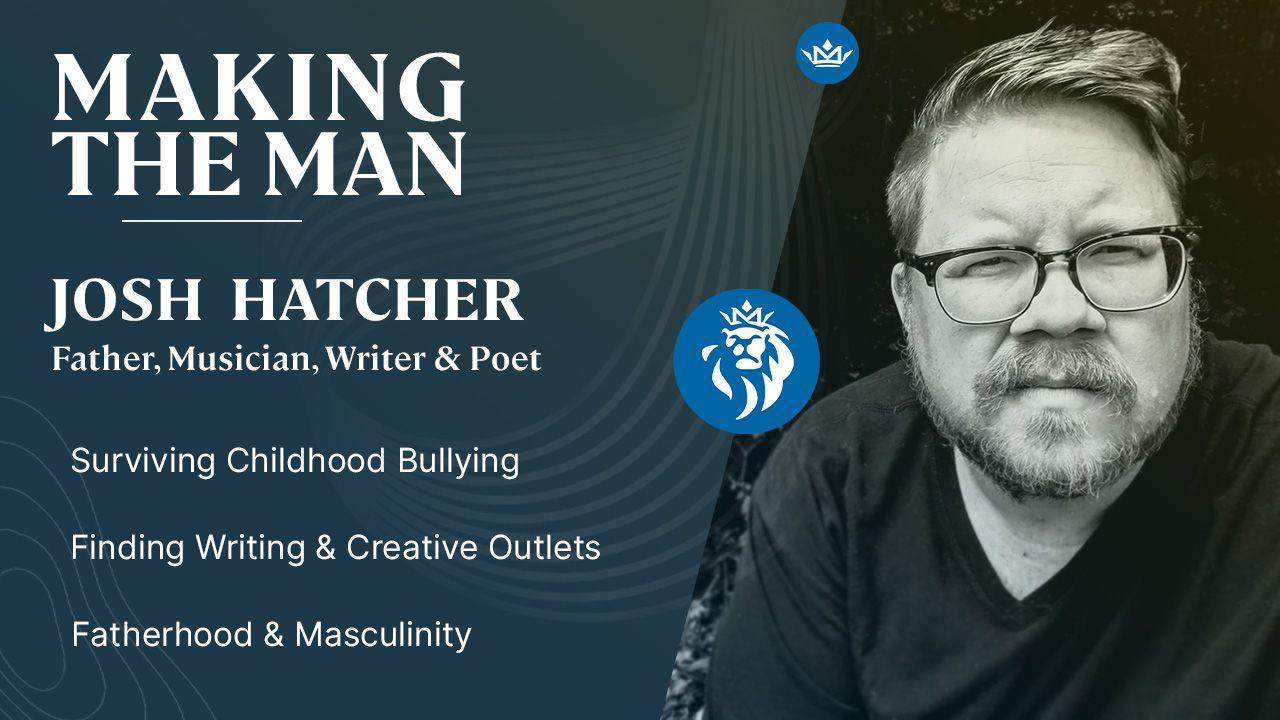 Making The Man: Josh Hatcher