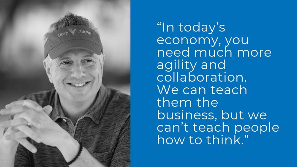 """""""In today's economy, you need much more agility and collaboration. We can teach them the business, but we can't teach people how to think."""" - Doug Satzman '96"""