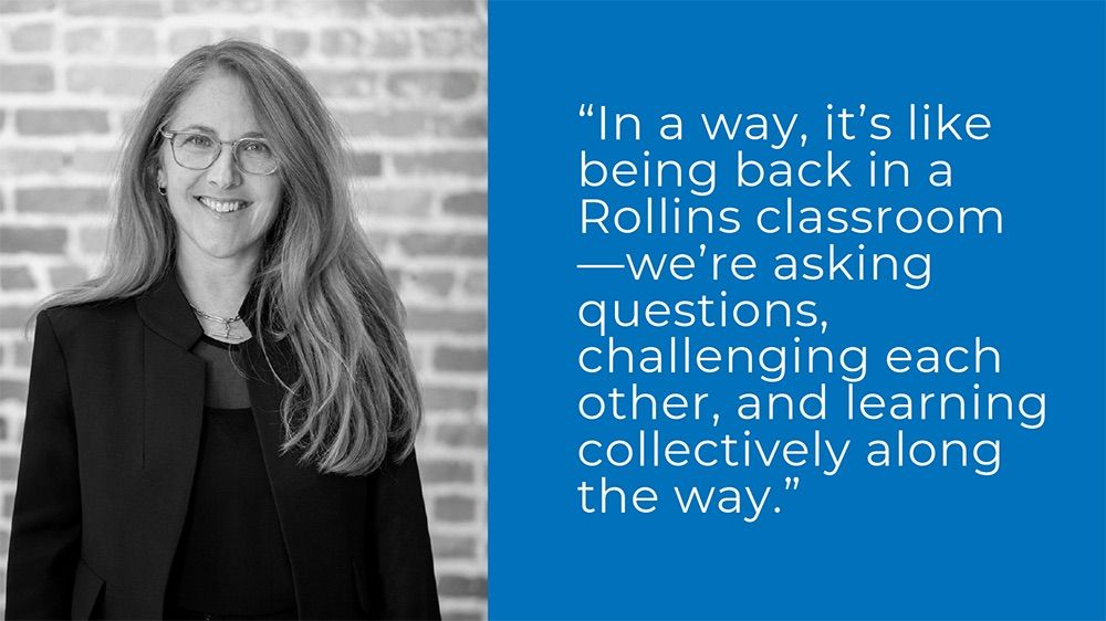 """""""In a way, it's like being back in a Rollins classroom -- we're asking questions, challenging each other, and learning collectively along the way."""" - Patti Cazzato '84"""