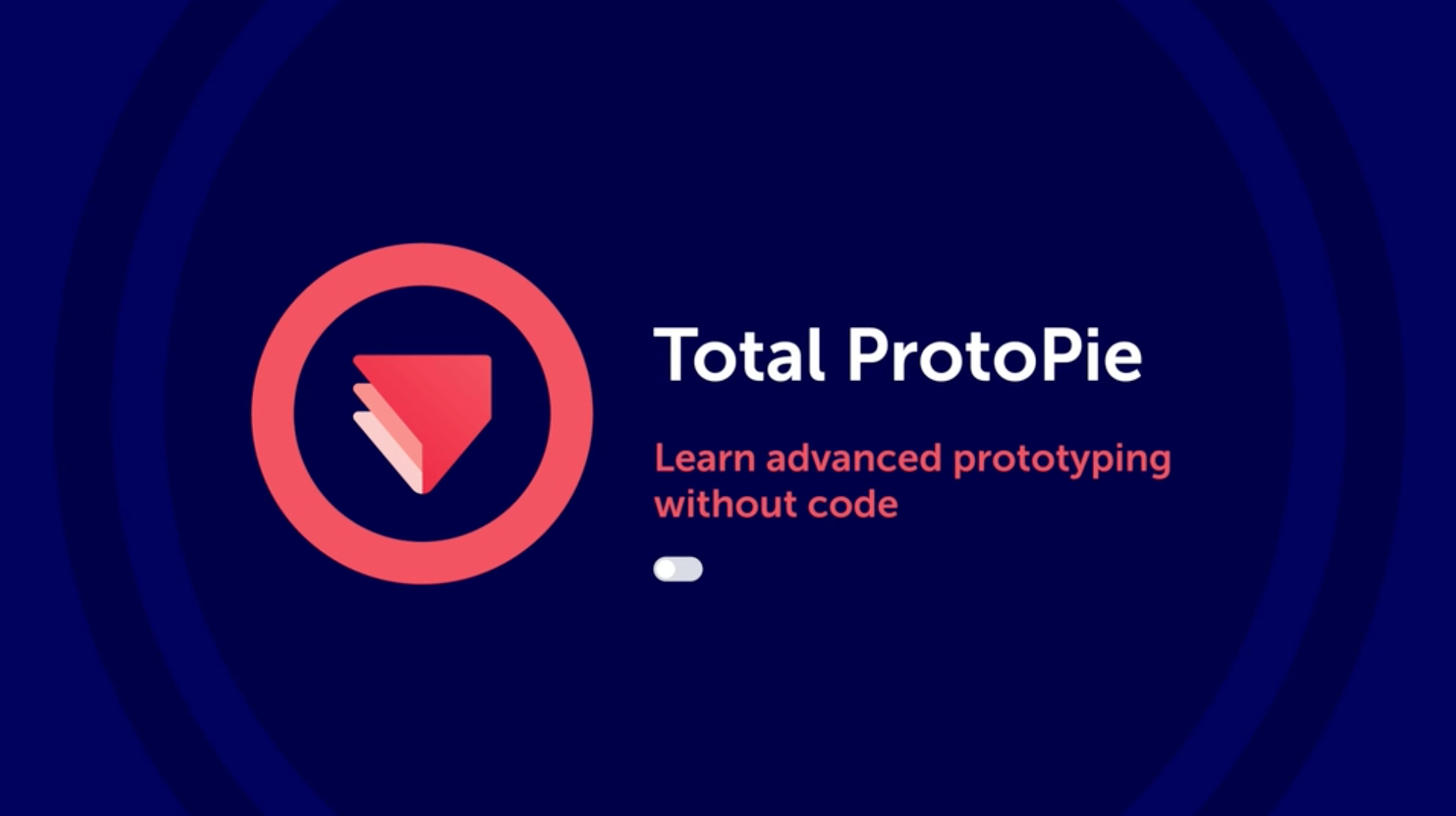 Total ProtoPie: learn advanced prototyping without code.