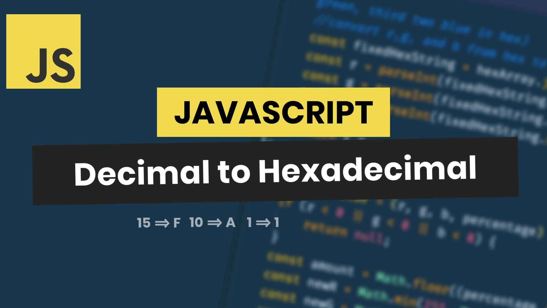 Convert Number from Decimal to Hexadecimal in JavaScript (and visa versa)