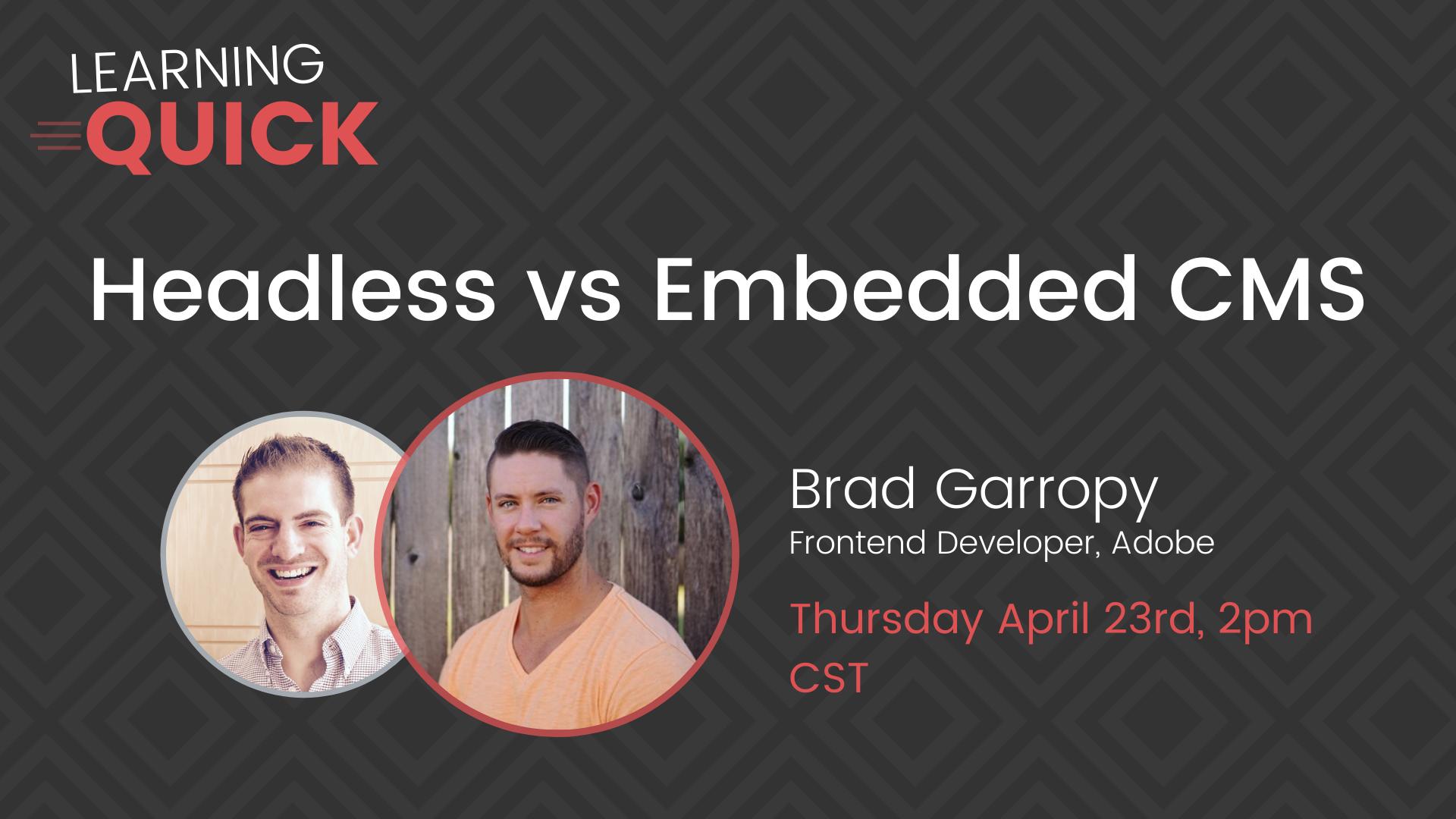 Headless CMS vs Embedded CMS with Brad Garropy