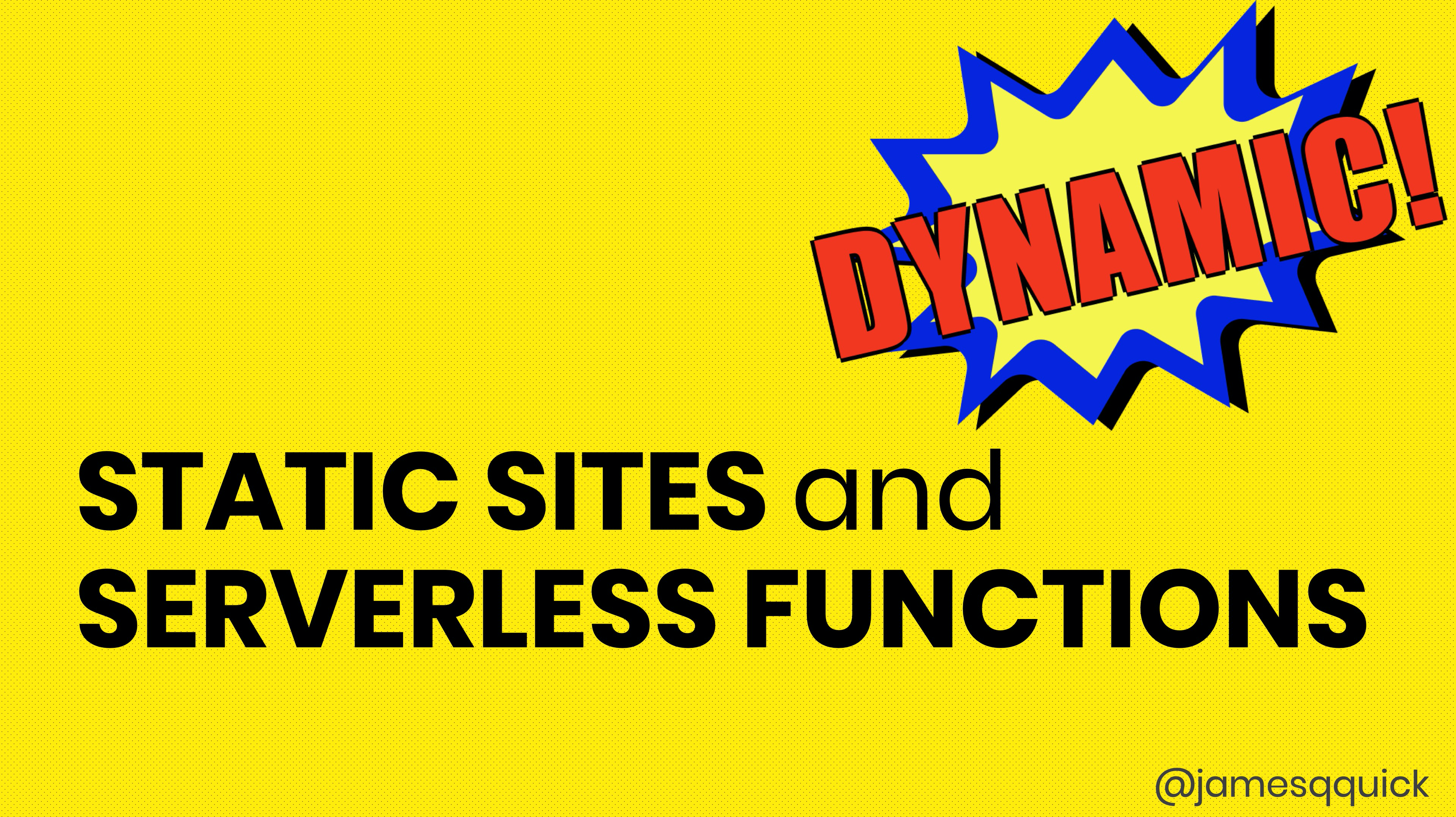 Static Sites and Serverless Functions - A Dynamic Combination