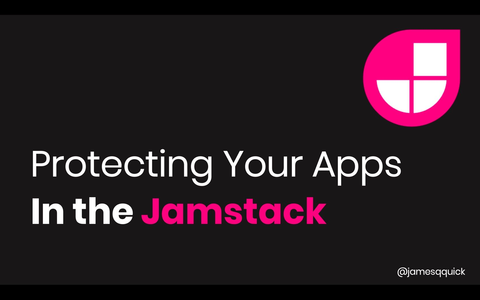 Protecting Your Apps in the Jamstack - KCDC