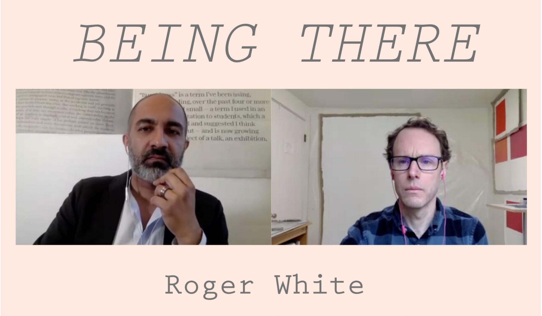 Being There | Grabación de la conversación ahora disponible en Vimeo | Roger White