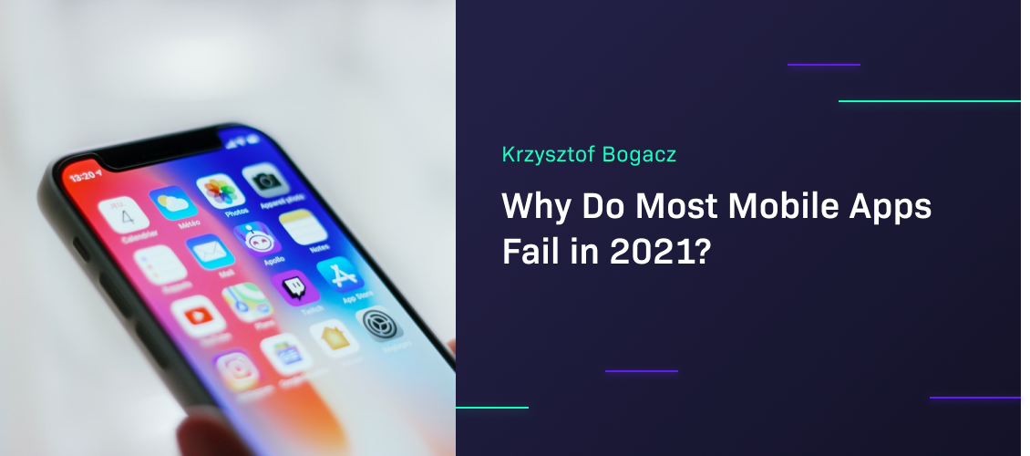 Why Do Most Mobile Apps Fail in 2021?