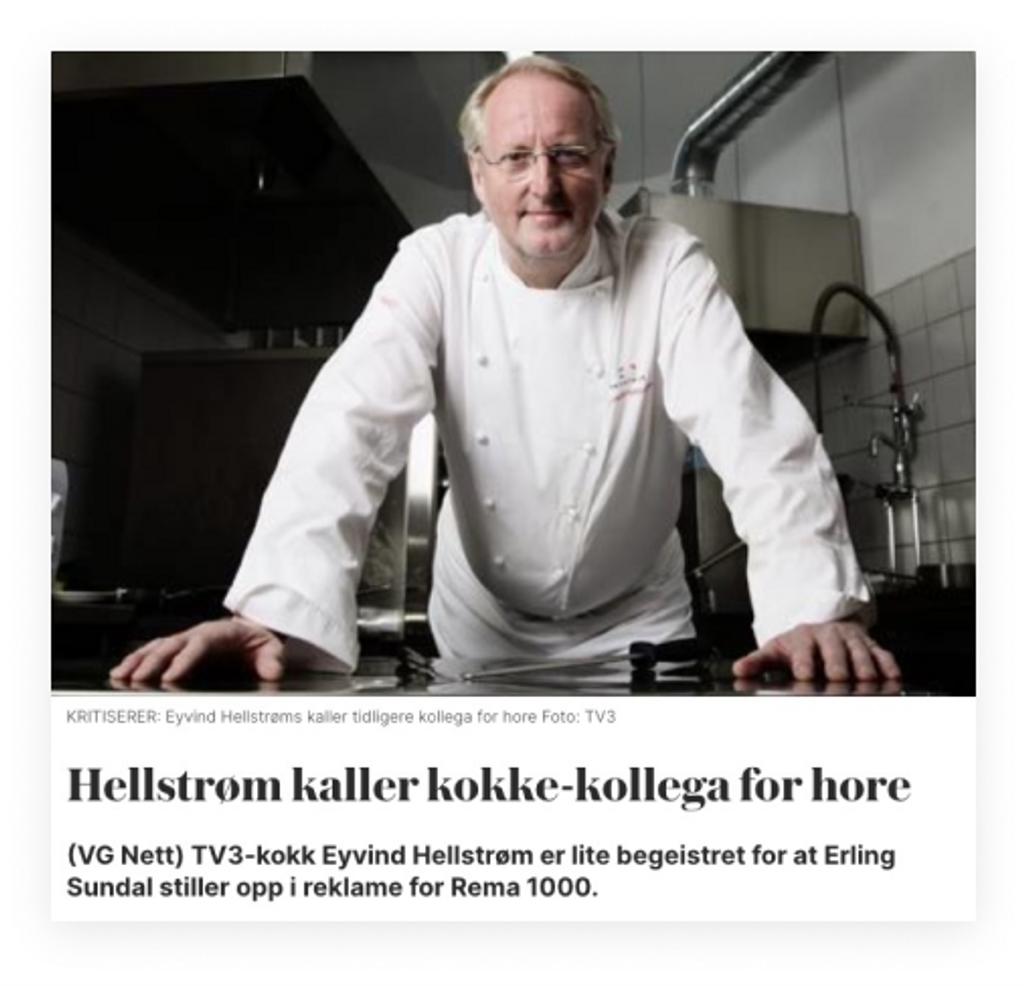 I 2009 kalte Eyvind Hellstrøm kollega Erling Sundal for hore, fordi han s, tidligere Norgesmester i kokkekunst, i 2009 reklamerte for Remas middager til under hundrelappen for Rema 1000. Siden har pipa fått en annen lyd. Faksimile: VG