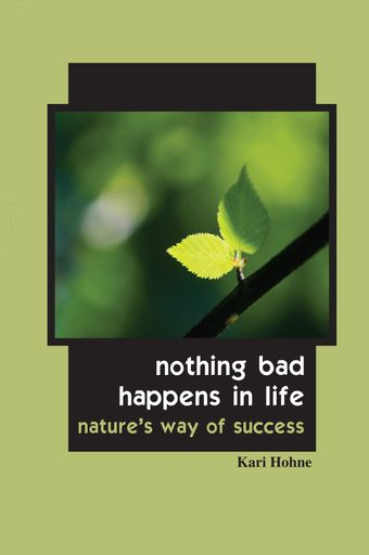 Nothing Bad Happens in Life: Nature's Way of Success book cover