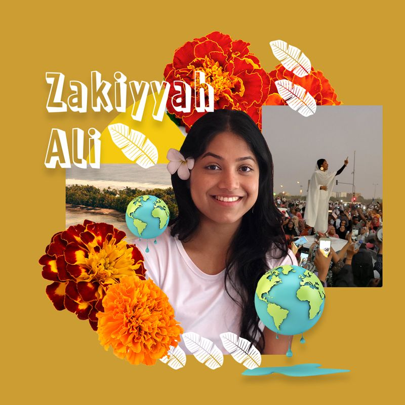 Image collage of Zakiyyah. Image of Zakiyyah smiling with a flower behind her ear. There are graphics of red and orange flowers, leaves and world globes around her. Upper right corner is an image of Alaa Salah during protests in Sudn. Lower left corner is an image of the ocean and beach. Upper left corner is text that reads: Zakiyyah Ali.
