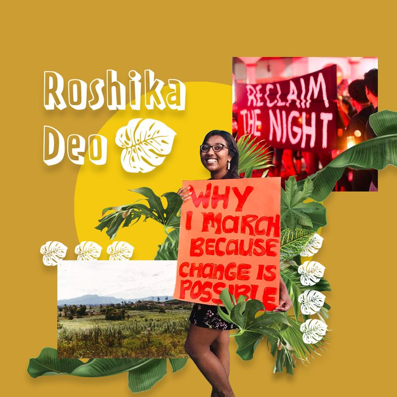 Image collage of Roshika. Full length image of Roshika standing and holding a sign that reads: Why I march because change is possible. She is smiling and there are graphics of green plants and dalo leaves around her. Upper right corner is an image of the Reclaim the Night banner. Lower left corner is an image of a farm landscape. Upper left corner is text that reads: Roshika Deo.
