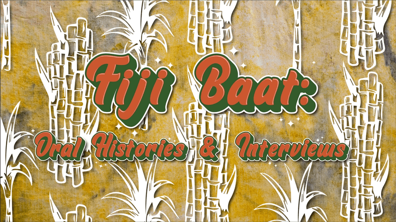 Fiji Baat logo. Background image is a hand-dyed textile with yellow and pink hues made by Quishile. There are graphics of white sugarcane shoots. Text in orange reads: Fiji Baat: Oral Histories & Interviews.