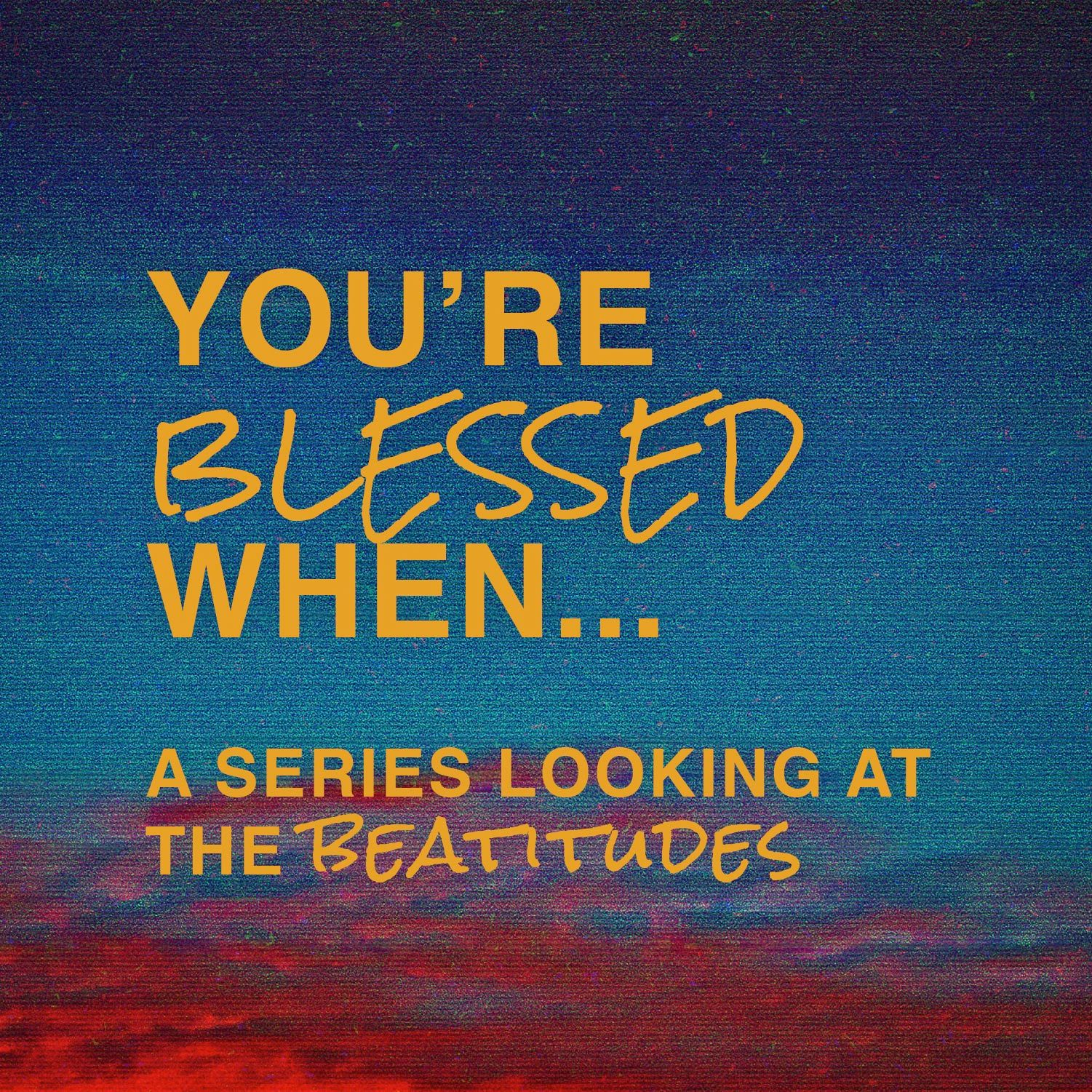 You're Blessed When...: A series looking at the beatitudes graphic