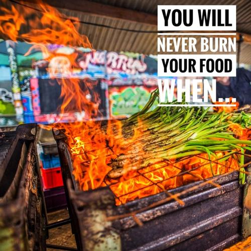 You will never burn your food when...