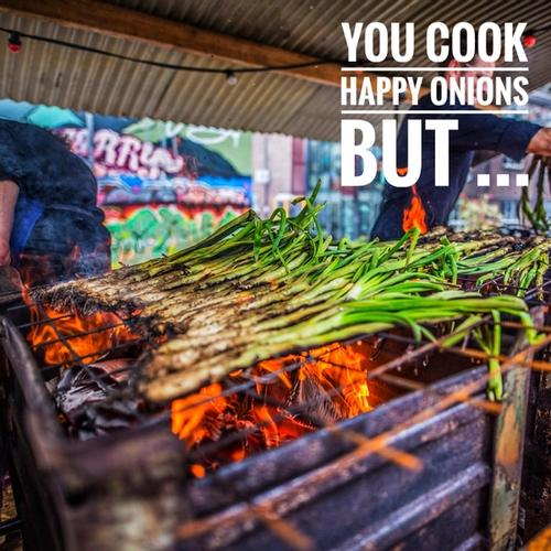 You Cook Happy Onions, But