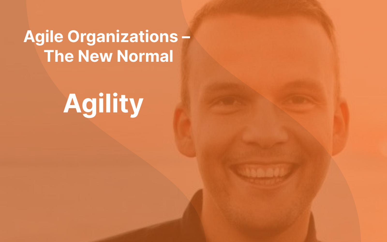 """Picture of Sindre Suphellen with orange overlay and the text """"Agile Organizations - The New Normal"""" and """"Agility"""" written in white"""