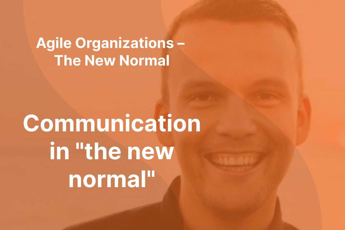 """Picture of Sindre Suphellen with orange overlay and the text """"Agile Organizations - The New Normal"""" and """"Communication in the new normal"""" written in white"""