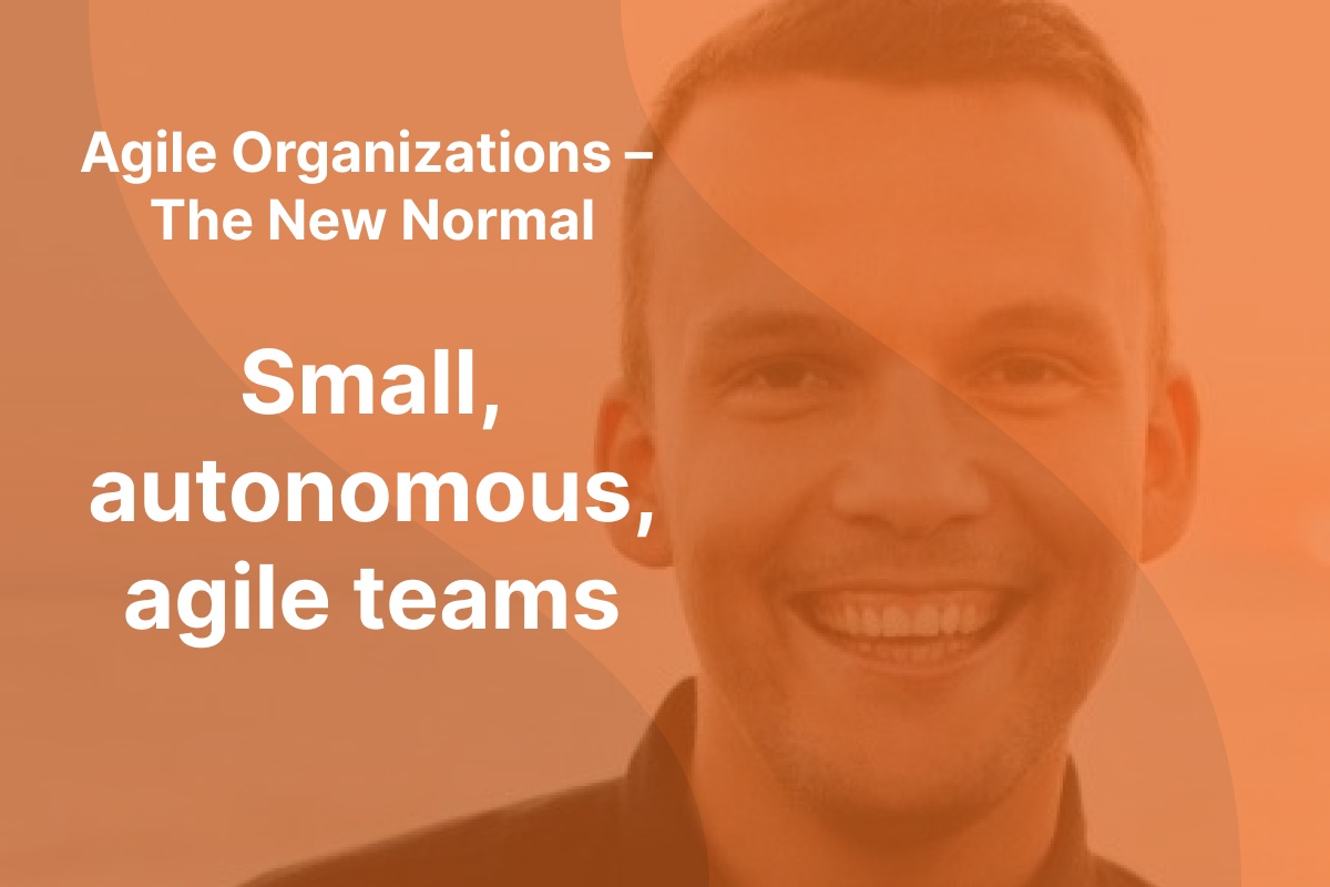 """Picture of Sindre Suphellen with orange overlay and the text """"Agile Organizations - The New Normal"""" and """"Small, autonomous, agile teams"""" written in white"""
