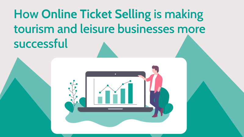 How Online Ticket Selling is making tourism and leisure businesses more successful