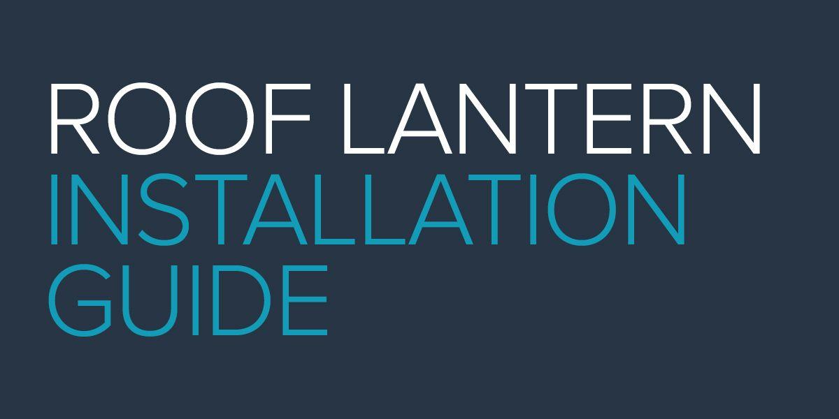Roof Lantern Installation Guide