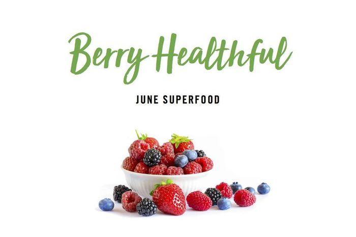 Berry Healthful June Superfood
