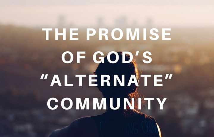 """The Promise of God's """"Alternate"""" Community"""
