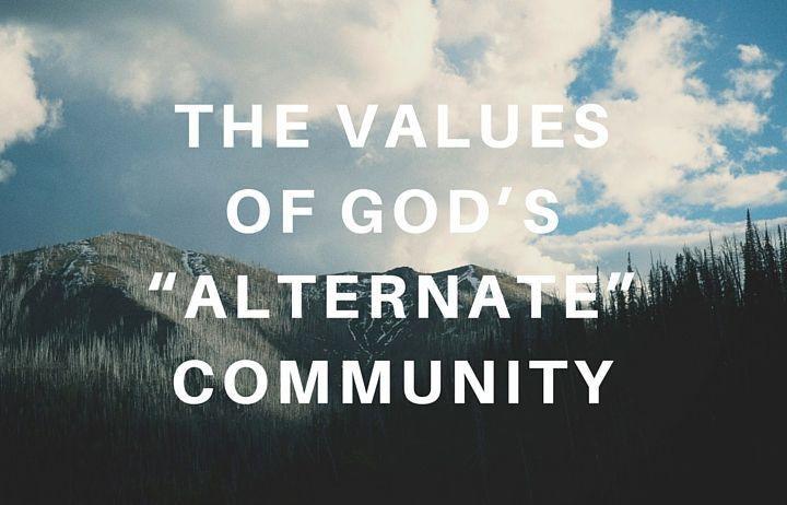 "The Values of God's ""Alternate"" Community"