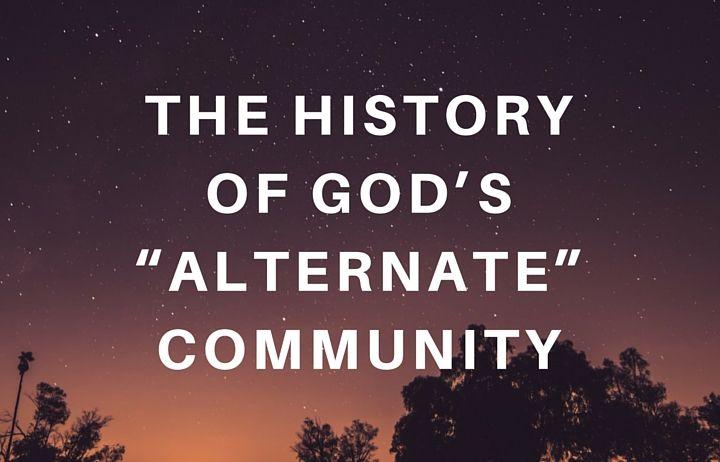 "The History of God's ""Alternate"" Community"