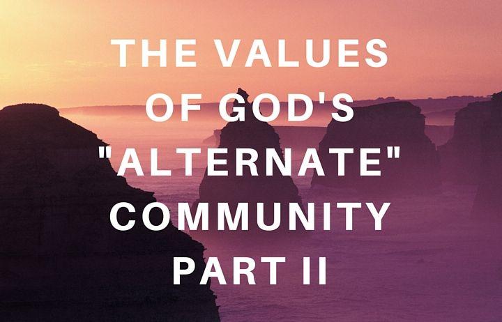 "The Values of God's ""Alternate"" Community, Part II"