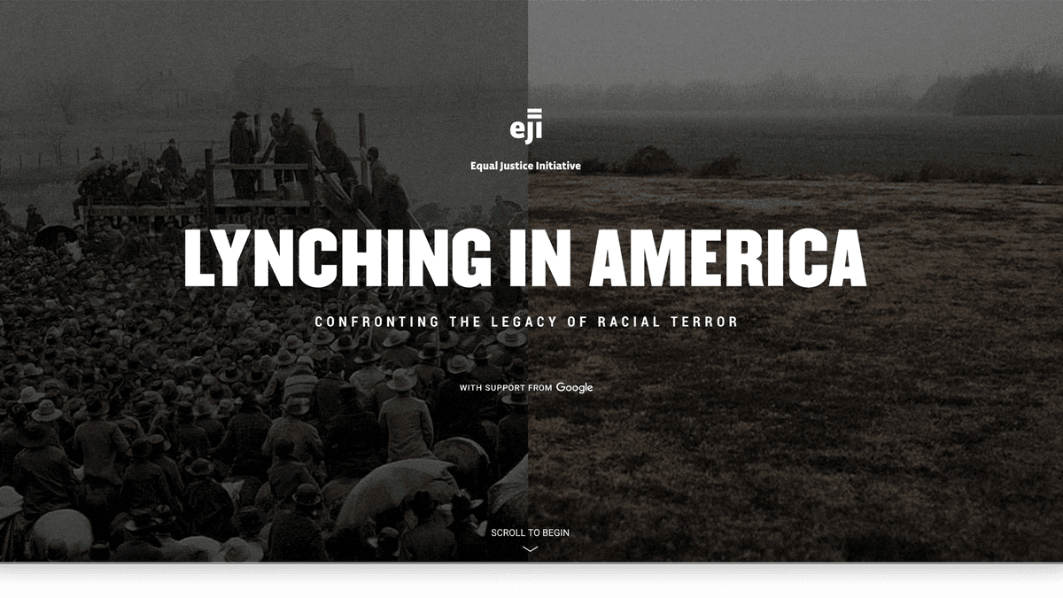 The Equal Justice Initiative presents: Lynching in America; Confronting the legacy of racial terrot (with support from Google). Hit scroll arrow at the bottom middle to begin...