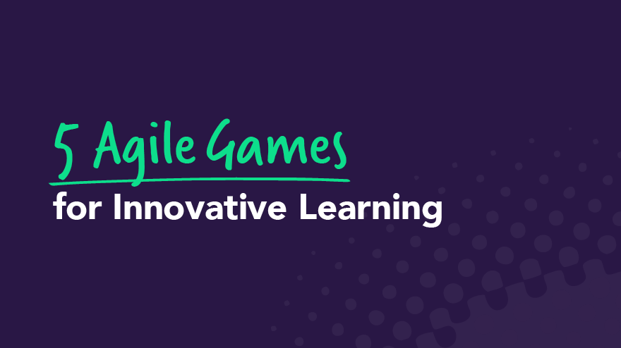 5 Agile Games for Innovative Learning