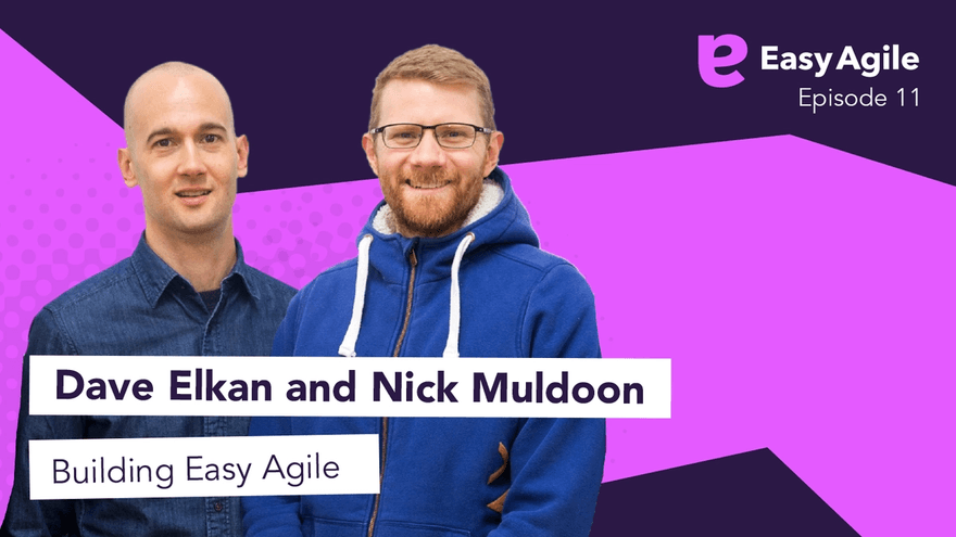 Dave Elkan & Nick Muldoon on building Easy Agile