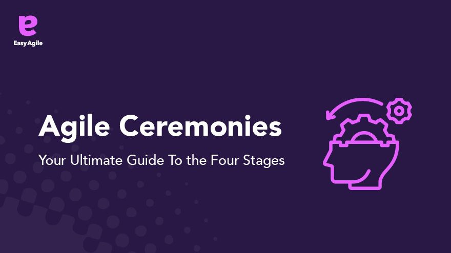 Agile ceremonies. Your ultimate guide to the four stages