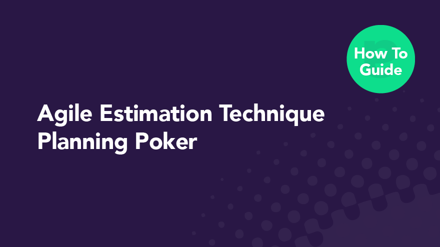 Planning Poker — Agile Estimation Technique How-to Guide
