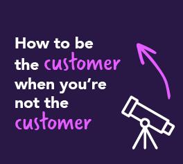 be the customer