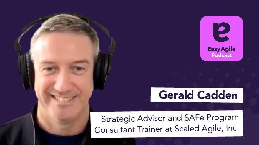 Gerald Cadden, Strategic Advisor & SAFe Program Consultant at Scaled Agile Inc.